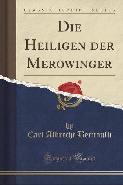 Die Heiligen Der Merowinger (Classic Reprint)
