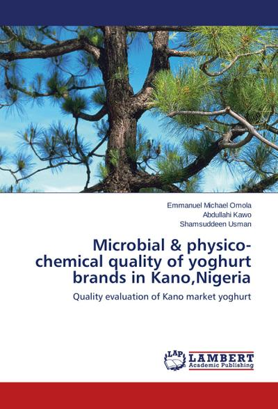 Microbial & physico-chemical quality of yoghurt brands in Kano,Nigeria