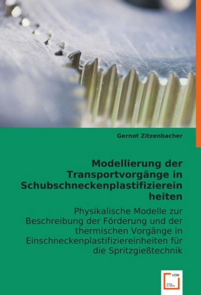 Modellierung der Transportvorgänge in Schubschneckenplastifiziereinheiten: Physikalische Modelle zur Beschreibung der Förderung und der thermischen ... für die Spritzgießtechnik