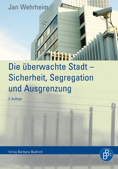 Die überwachte Stadt - Sicherheit, Segregation und Ausgrenzung