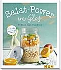Salat-Power im Glas: Fit Food statt Fast Food - 45 Rezepte fürs Büro und unterwegs