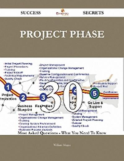 Project Phase 30 Success Secrets - 30 Most Asked Questions On Project Phase - What You Need To Know