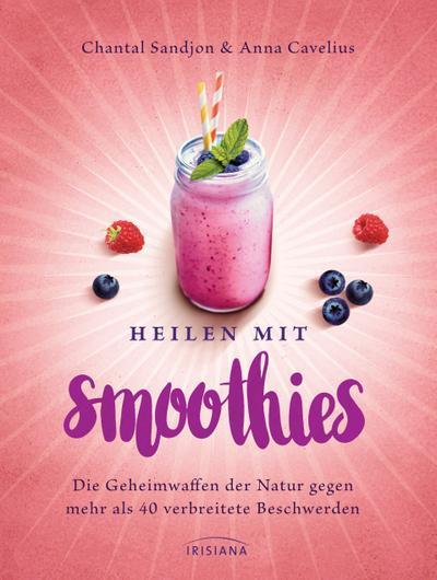 Heilen mit Smoothies; Die Geheimwaffen der Natur gegen mehr als 40 verbreitete Beschwerden; Deutsch; ca. 20 Farbfotos und farbige Abbildungen