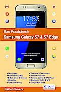 Das Praxisbuch Samsung Galaxy S7 & S7 Edge - Handbuch für Einsteiger