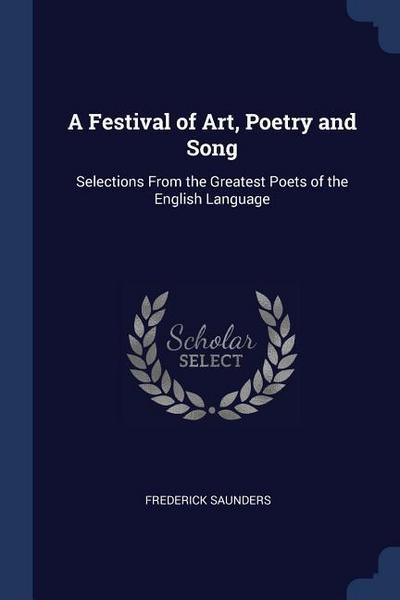 A Festival of Art, Poetry and Song: Selections from the Greatest Poets of the English Language