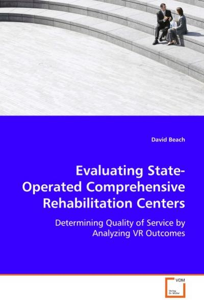 Evaluating State-Operated ComprehensiveRehabilitation Centers: Determining Quality of Service by Analyzing VR Outcomes