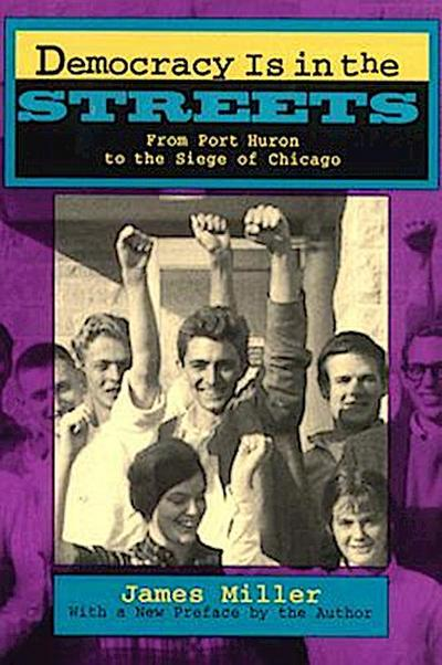 Democracy Is in the Streets: From Port Huron to the Siege of Chicago, With a New Preface by the Author