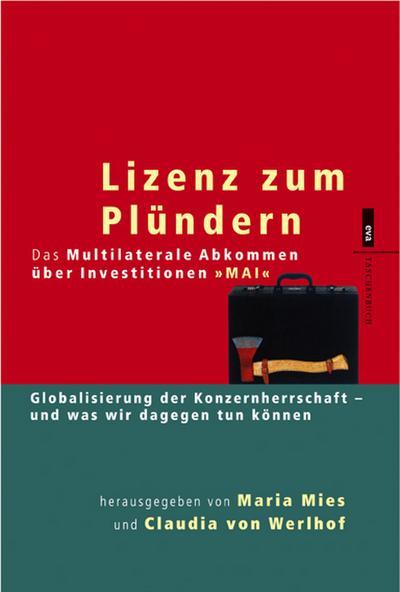 Lizenz zum Plündern. Globalisierung der Konzernherrschaft - und was wir dagegen tun können. EVA Taschenbücher, Bd. 244