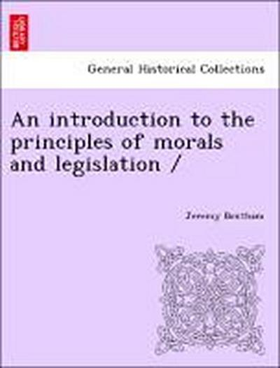 An introduction to the principles of morals and legislation /