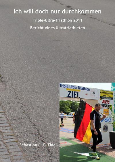 Ich will doch nur durchkommen: Triple-Ultra-Triathlon 2011