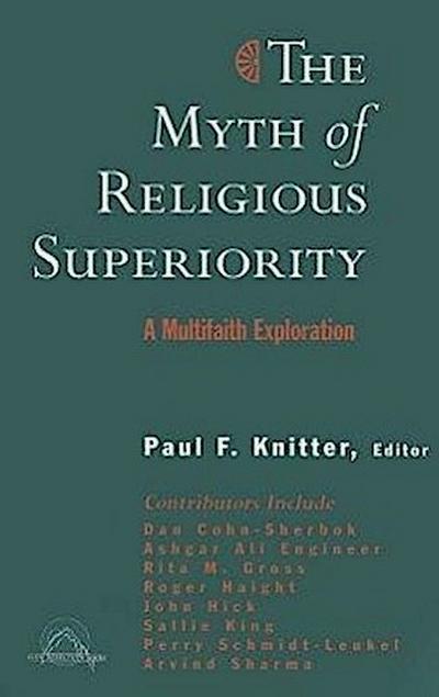 The Myth of Religious Superiority: Multi-Faith Explorations of Religious Pluralism