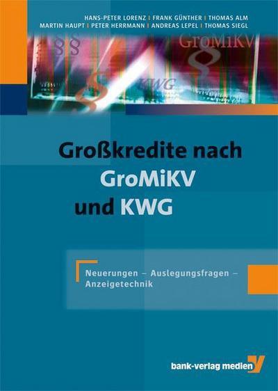 Großkredite nach GroMiKV und KWG: Neuerungen - Auslegungsfragen - Anzeigetechnik.