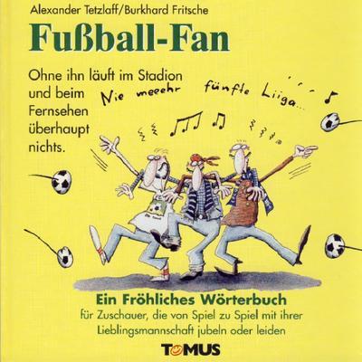 Fußball-Fan. Ein fröhliches Wörterbuch: Ein fröhliches Fußballbuch für Zuschauer, die von Spiel zu Spiel mit ihrer Lieblingsmannschaft jubeln oder leiden