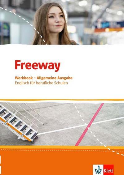 Freeway Allgemeine Ausgabe 2016. Workbook mit Lösungen zum Download. Englisch für berufliche Schulen