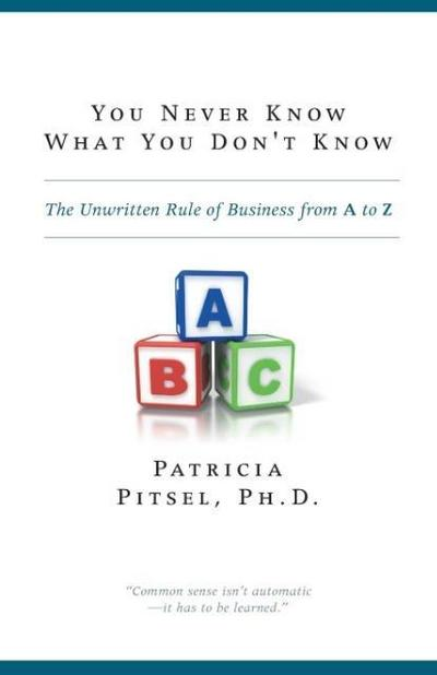 You Never Know What You Don't Know: The Unwritten Rule of Business from A to Z