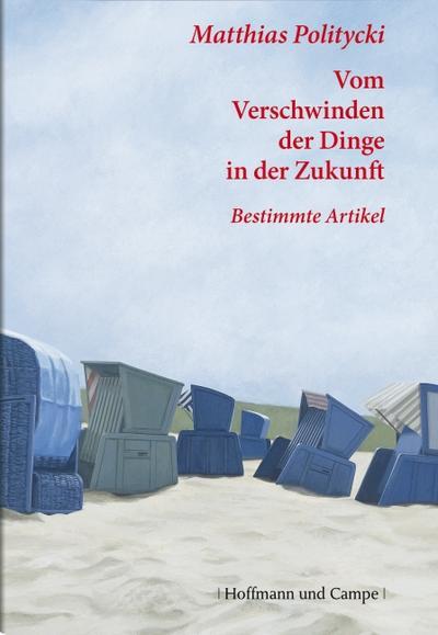 Vom Verschwinden der Dinge in der Zukunft: Bestimmte Artikel 2006-1998 (Literatur-Literatur)