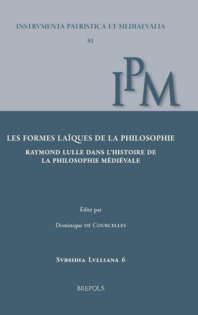 Les Formes Laiques de la Philosophie: Raymond Lulle Dans l'Histoire de la Philosophie Medievale