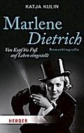 Marlene Dietrich. Von Kopf bis Fuß auf Leben eingestellt: Von Kopf bis Fuß auf Leben eingestellt. Romanbiografie (HERDER spektrum)
