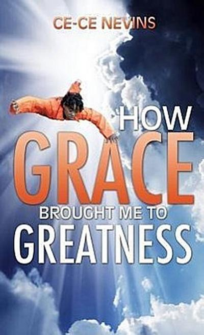 How Grace Brought Me to Greatness