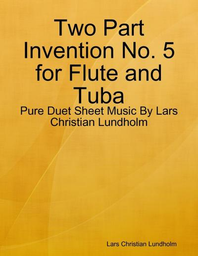 Two Part Invention No. 5 for Flute and Tuba - Pure Duet Sheet Music By Lars Christian Lundholm