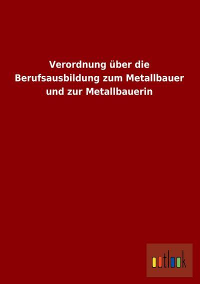 Verordnung über die Berufsausbildung zum Metallbauer und zur Metallbauerin