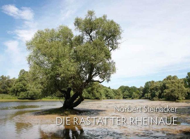 Die Rastatter Rheinaue - eine badische Wildnis | Norbert Ste ... 9783954570492