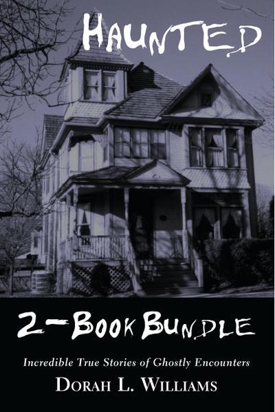 Haunted - Incredible True Stories of Ghostly Encounters 2-Book Bundle