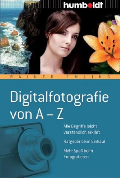 Digitalfotografie von A-Z: Alle Begriffe leicht verständlich erklärt - Ratgeber beim Einkauf - Mehr Spaß beim Fotografieren
