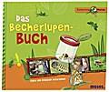 Das Becherlupen-Buch; Tiere und Pflanzen erforschen   ; Expedition Natur ; Deutsch; durchgehend farbig illustriert -