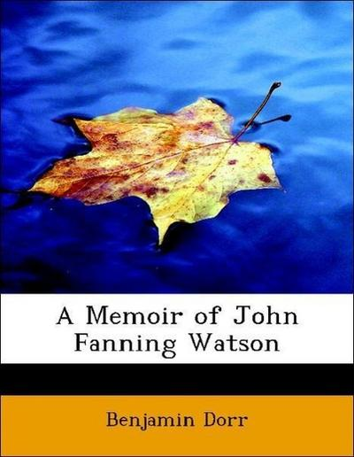 A Memoir of John Fanning Watson