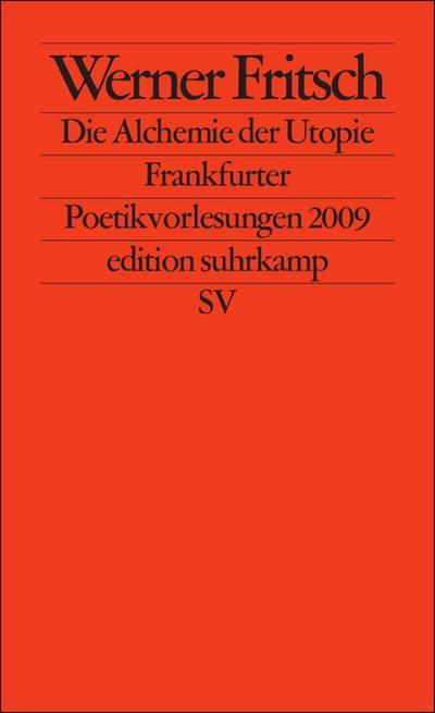 Die Alchemie der Utopie: Frankfurter Poetikvorlesungen 2009 (edition suhrkamp)