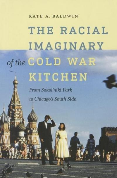 The Racial Imaginary of the Cold War Kitchen: From Sokol'niki Park to Chicago's South Side
