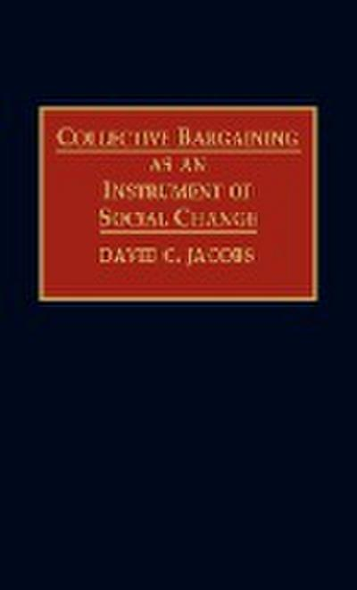 Collective Bargaining as an Instrument of Social Change