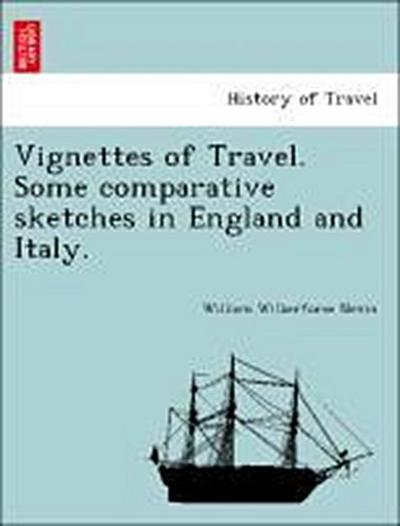 Vignettes of Travel. Some comparative sketches in England and Italy.