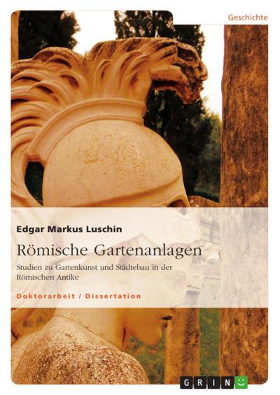 Römische Gartenanlagen - Edgar Markus Luschin