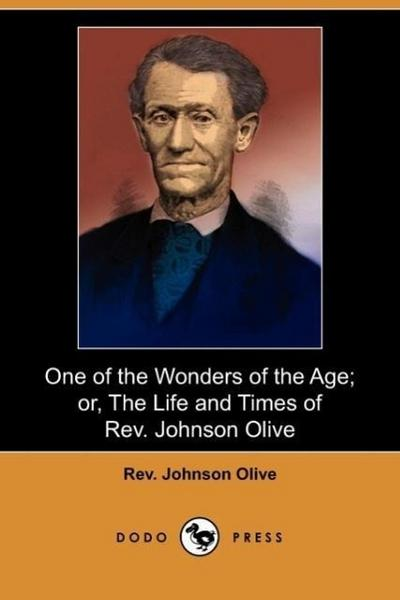 One of the Wonders of the Age; Or, the Life and Times of REV. Johnson Olive (Dodo Press)