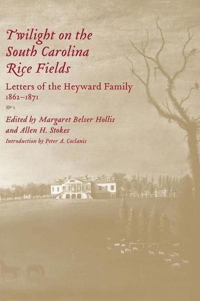 Twilight on the South Carolina Rice Fields: Letters of the Heyward Family, 1862-1871