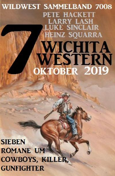 7 Wichita Western Oktober 2019 - Wildwest Sammelband 7008: Sieben Romane um Cowboys, Killer, Gunfighter