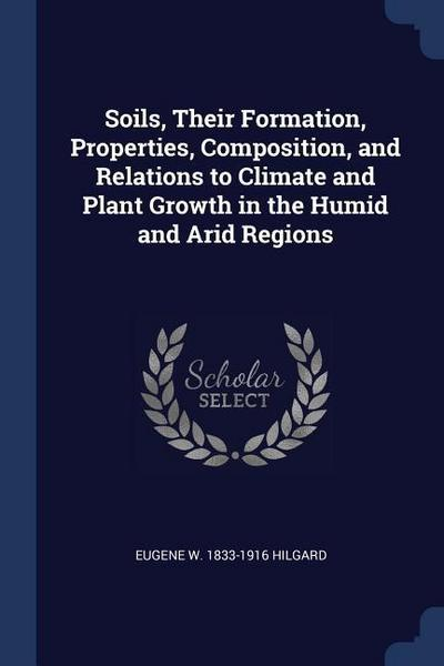 Soils, Their Formation, Properties, Composition, and Relations to Climate and Plant Growth in the Humid and Arid Regions