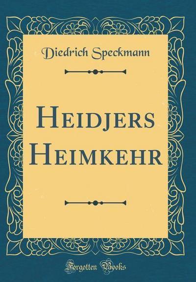 Heidjers Heimkehr (Classic Reprint)