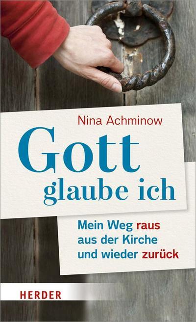 Gott - glaube ich; Mein Weg raus aus der Kirche und wieder zurück; Deutsch