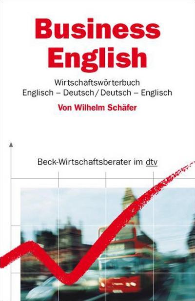Business English. Wirtschaftswörterbuch: Englisch-Deutsch / Deutsch-Englisch (dtv Beck Wirtschaftsberater)