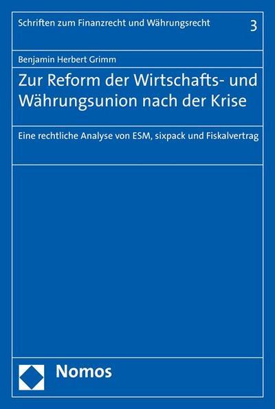 Zur Reform der Wirtschafts- und Währungsunion nach der Krise: Eine rechtliche Analyse von ESM, sixpack und Fiskalvertrag (Schriften Zum Finanzrecht Und Wahrungsrecht, Band 3)
