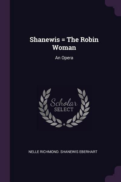 Shanewis = the Robin Woman: An Opera