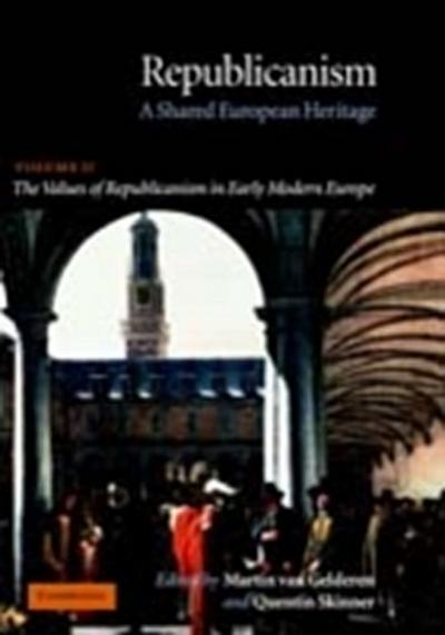 Republicanism: Volume 2, The Values of Republicanism in Early Modern Europe