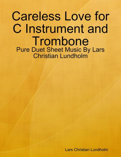 Careless Love for C Instrument and Trombone - Pure Duet Sheet Music By Lars Christian Lundholm