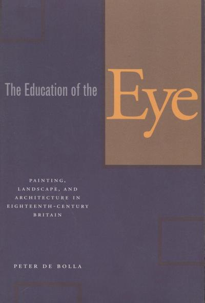 The Education of the Eye: Painting, Landscape, and Architecture in Eighteenth-Century Britain