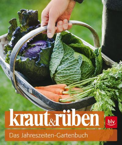 kraut&rüben; Das Jahreszeiten-Gartenbuch   ; Deutsch; 230 farb. Abb. -