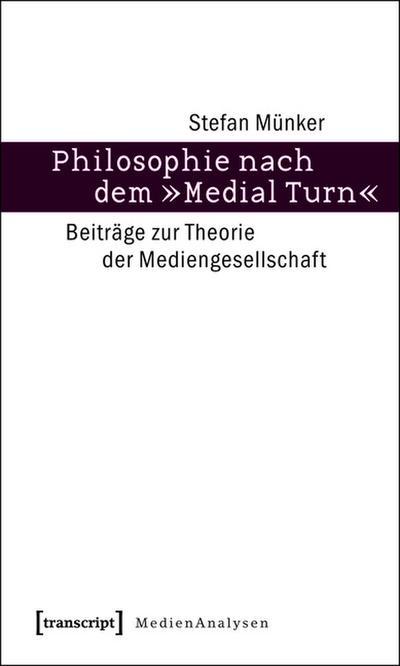 Philosophie nach dem »Medial Turn«