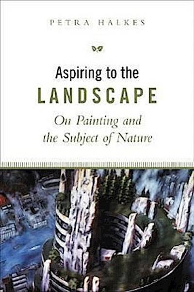 Aspiring to the Landscape: On Painting and the Subject of Nature